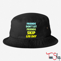 Friends Dont Let Friends Skip Leg Day 7 bucket hat