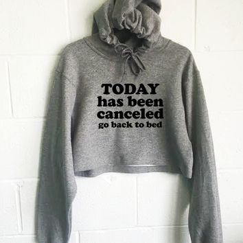 Today Has Been Cancelled Go Back To Bed Cropped Hoodie