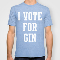 I VOTE FOR GIN T-shirt by Deadly Designer