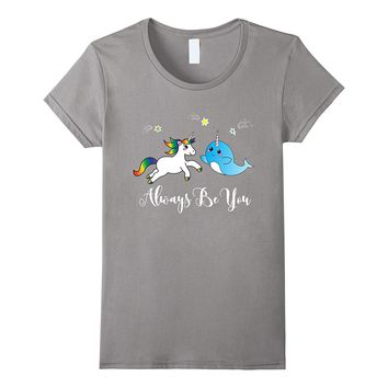 Narwhal Unicorn Always Be You TShirt Rock Forever Friends