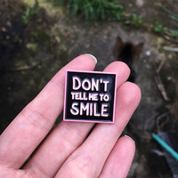 Feminist Pink Don't Tell Me To Smile Enamel Pin