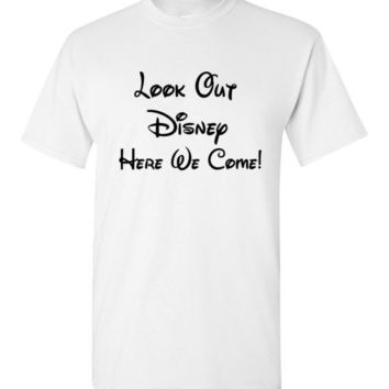 Look Out Disney Here We Come Family Vacation T-Shirt