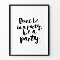 Home decor wall art, quote posters, motivational poster, cool posters, wall art prints, minimalist, black and white prints, be a party
