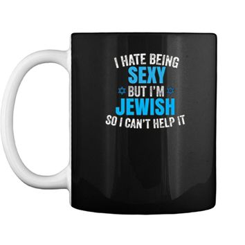 I Hate Being Sexy But I'm Jewish Funny Jew  Gifts Mug