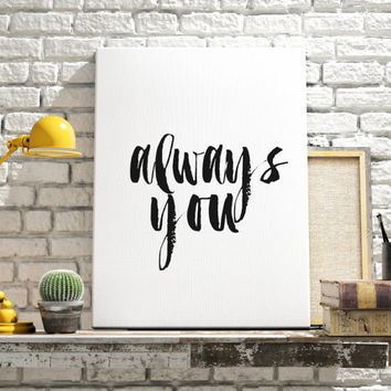 "Framed Print ""Always You"" Wedding Gift Framed Art Typography Quote Wall Art Love Quote Home Decor Wall Decor Anniversary INSTANT DOWNLOAD"