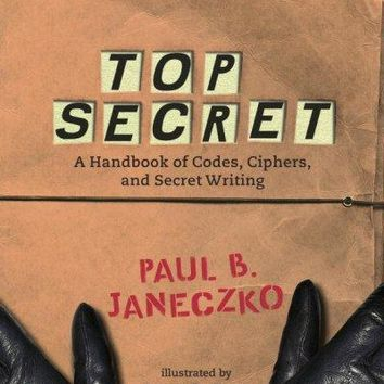 Top Secret: A Handbook of Codes, Ciphers, And Secret Writing