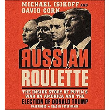 Russian Roulette:The Inside Story of Putin's War on America, the Election of Donald Trump