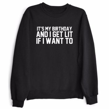 It's My Birthday and I Get Lit If I Want To Pullover Sweatshirt