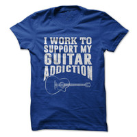 I Work To Support My Guitar Addiction - Clearance