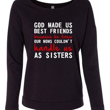 God Made Us Best Friends Cuz Our Moms Couldnt Handle Us As Sisters Shirt.Makes A Great Gift. Bella Ladies' Wideneck Sweatshirt -7501