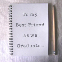 LIMITED EDITION with stardust white cover-To my Best Friend as we Graduate - 5 x 7 journal