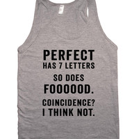 perfect has 7 letters so does foooood. coincidence? i think not