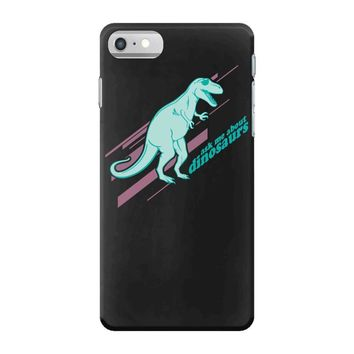 ask me about dinosaurs iPhone 7 Case