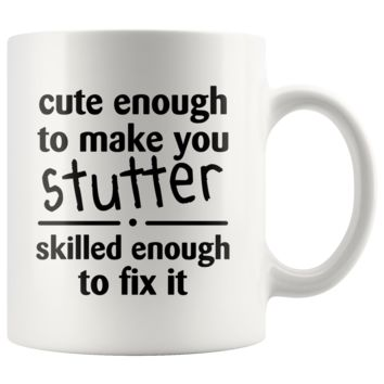 Cute Enough To Make You Stutter Skilled Enough To Fix It 11oz White Mug