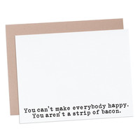 "Strip of Bacon greeting card.  ""You can't make everybody happy. You aren't a strip of bacon."" Encouragement card. Vintage typewriter series."
