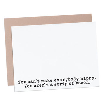 """Strip of Bacon greeting card.  """"You can't make everybody happy. You aren't a strip of bacon."""" Encouragement card. Vintage typewriter series."""