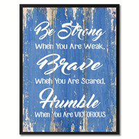 Be Strong Brave Humble Inspirational Quote Saying Gift Ideas Home Décor Wall Art