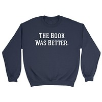 The book was better gift for reader love reading books Crewneck Sweatshirt