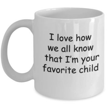 I Love How We All Know That I'm Your Favorite Child Coffee Mom/Dad Gift Birthday
