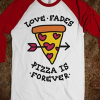 Love Fades, Pizza Is Forever-Unisex White/Red T-Shirt