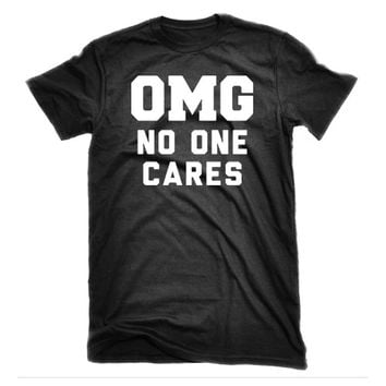 OMG No One Cares | Sassy Quote Shirt, Funny Girl Tees