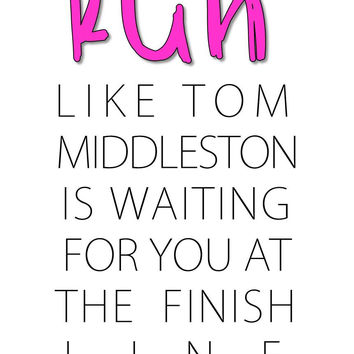 Run Like Tom Middleston Is Waiting For You At The Finish Line T Shirt
