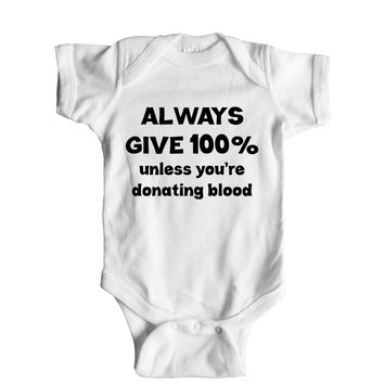 Always Give 100 Percent Unless You're Donating Blood  Baby Onesuit