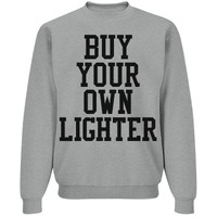 buy your own lighter sweatshirt