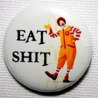 McDonalds Eat Shit funny button funny button or by nastybuttons