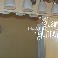 Vinyl Wall Decal - I'm so GLAM, I SwEAT GLITTER inspirational quote message