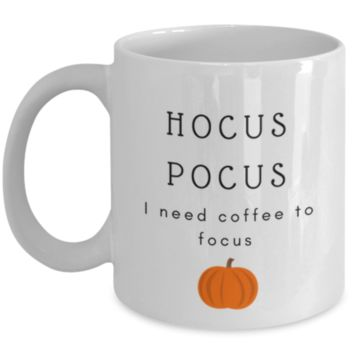 Hocus Pocus I Need Coffee To Focus - Funny Coffee Mug - Birthday Gift - Christmas Gift - Coffee Lover Gift - White Elephant Gift - Perfect Gift for Mother, Sister, Best Friend, Roommate, Coworker, Siblings, Cousin - Office Mug