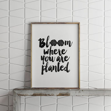 Digital Art Poster,Bloom Where You Are Planted,Inspirational Art Garden Decor,Home Decor,Typography,Flowers Decor,Watercolor,Motivational