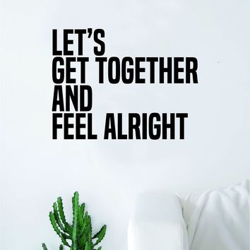Let's Get Together and Feel Alright Wall Decal Sticker Vinyl Art Bedroom Living Room Decor Decoration Teen Quote Inspirational Bob Marley Music Rasta Reggae