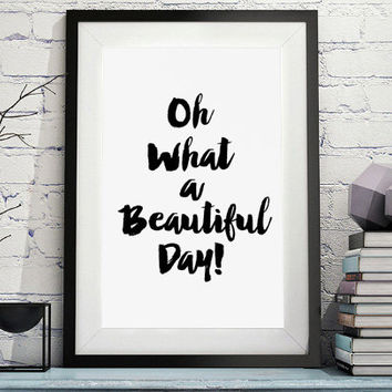 Typography Print Today is A good Day Quote printable Oh,what a beautiful day print motivational instant download print black and white print