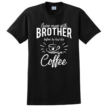 Never mess with brother before he has his coffee t shirt, funny gift ideas, birthday gift for him, best brother, bro