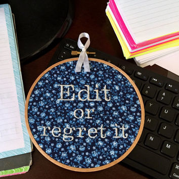 Edit or Regret It - Funny Embroidery Gift for Writer - Office, Desk, Cubicle Decor - Writing - Teacher
