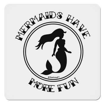 "Mermaids Have More Fun 4x4"" Square Sticker"