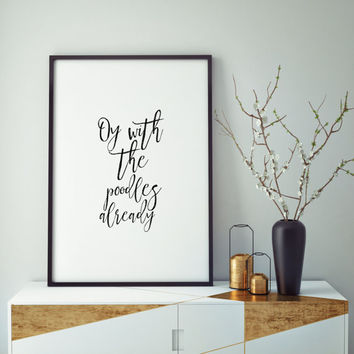 Gilmore Girls DIGITAL Poster- Oy With the Poodles Already Quote Wall art Lorelai Gilmore Rory Gilmore Dog Lovers Stars Hollow Poodle owner
