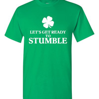 Let's Get Ready To Stumble Shirt. Funny, Graphic T-Shirts For All Ages. Ladies And Men's Unisex Style. Makes a Great Gift!!