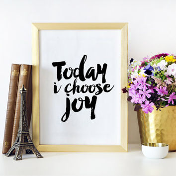 Inspirational Print,Today I Choose Joy,Positive Art,Quote Print,Wall decor,Typography Print,Wall Art,Home Sign,Positive Quote,Printable Art