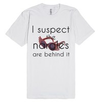 I suspect the nargles are behind it.-Unisex White T-Shirt