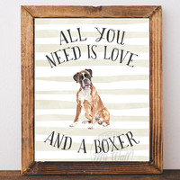 Boxer Dog Print, Dog Print, Boxer Dog Poster, All you need is love and a boxer dog, Boxer Wall Art, Boxer Dog Quote, Gifts for Dog Lover,
