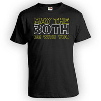 30th Birthday Gift Ideas For Him Movie T Shirt Custom Birthday Age Bday Present B Day B-Day May The 30th Be With You Mens Ladies Tee - BG341