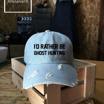 Baseball Cap I'd Rther Be Ghost Hunting , Denim Cap, Jean Cap, Ghost Hunting Hats, Low-Profile Baseball Cap Hat