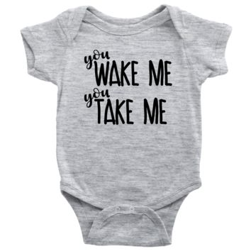 You Wake Me You Take Me - Funny Baby Onesuit