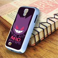 We're All Mad Here Gengar Pokemon Samsung Galaxy S4 Case