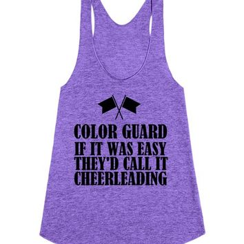 If Color Guard Was Easy They'd Call It Cheerleading