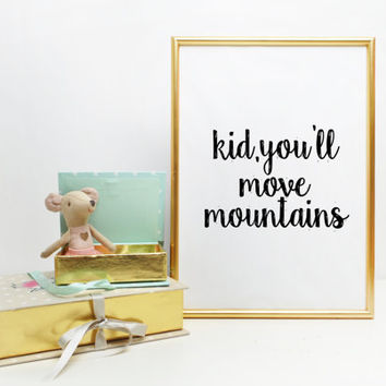 "Nursery prin Typography Art Print Inspirational Quote Black and White Nursery Art Print Children's Bedroom ""Kid You'll Move Mountains"""