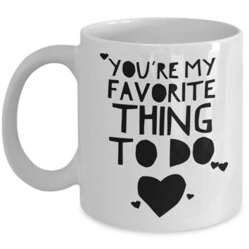 You're My Favorite Thing To Do Mug Funny Valentine's Day Gift Idea for Boyfriend Girlfriend
