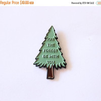 """christmas in july sale // May the Forest Be With You Lapel Pin - 1.25"""" soft enamel, pine tree"""